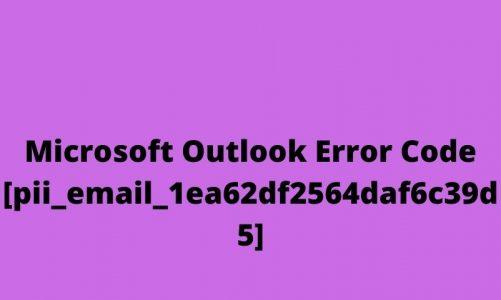 [Solved] – [pii_email_1ea62df2564daf6c39d5] Outlook Error Code