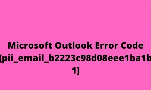 [Solved] – [pii_email_b2223c98d08eee1ba1b1] Email Error Code In Microsoft Outlook Application