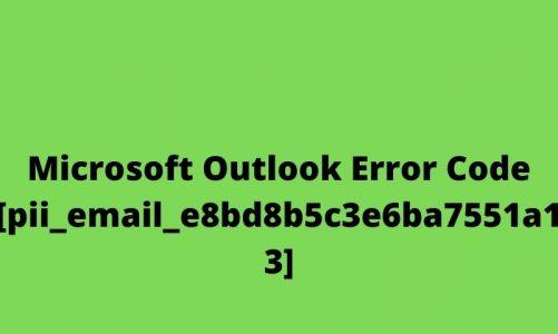 [Fixed] – [pii_email_e8bd8b5c3e6ba7551a13] Email Error Code